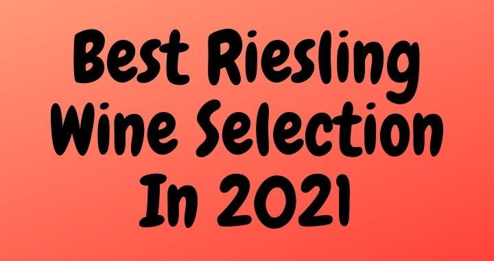 Best Riesling Wine Selection In 2021