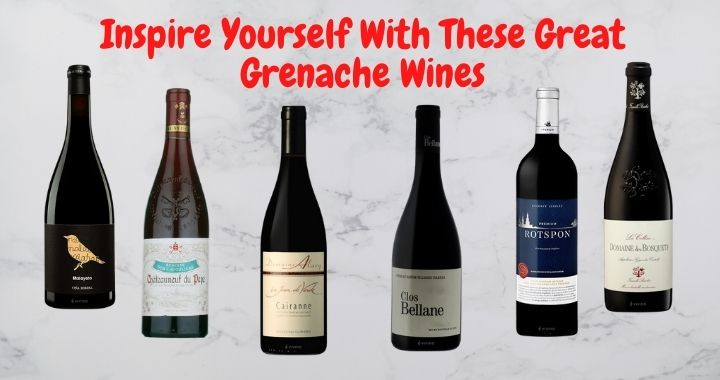 Inspire Yourself With These Great Grenache Wines